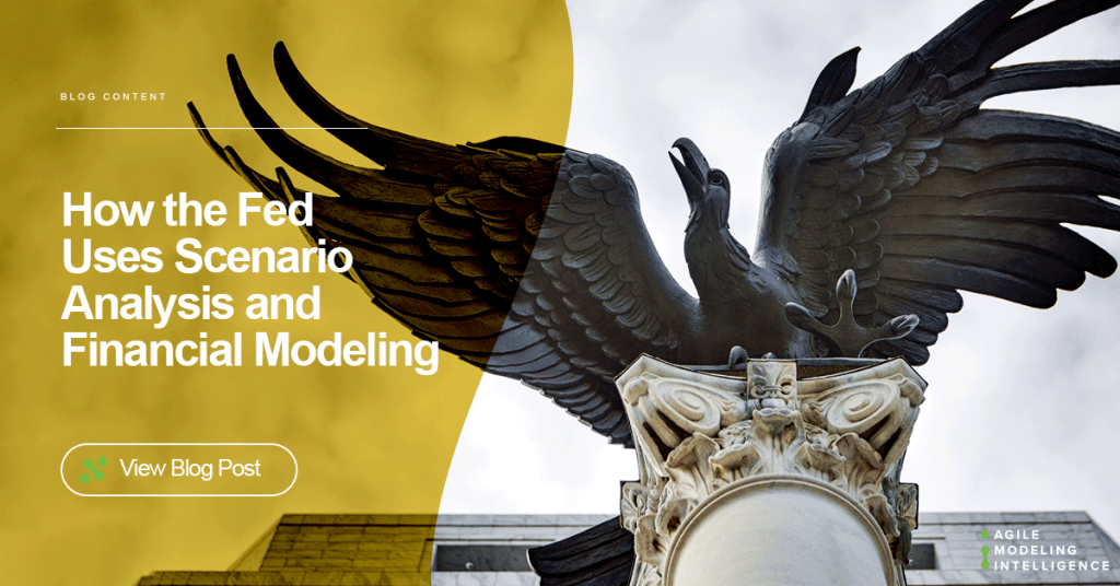 How the Fed and World Leading Organizations Use Scenario Analysis and Financial Modeling